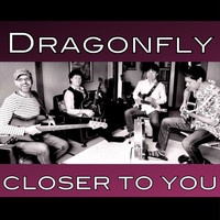 Dragonfly - Closer to You