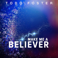 Todd Foster - Make Me a Believer