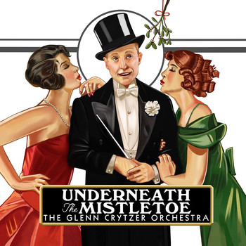 The Glenn Crytzer Orchestra - Underneath the Mistletoe