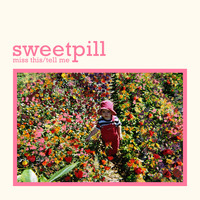 Sweet Pill - Miss This / Tell Me