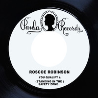 Roscoe Robinson - You Qualify / (Standing in the) Safety Zone