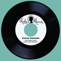 Roscoe Robinson - We're Losing It Baby / We Got a Good Thing Going