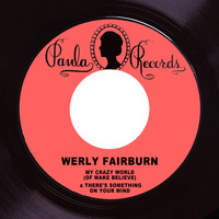 Werly Fairburn - My Crazy World (Of Make Believe) / There's Something on Your Mind