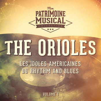 The Orioles - Les idoles américaines du rhythm and blues : The Orioles, Vol. 1