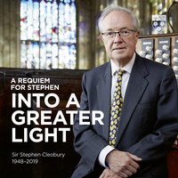 Stephen Cleobury and Choir of King's College, Cambridge - A Requiem for Stephen: Into a Greater Light