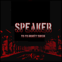Yo Yo Honey Singh - Speaker