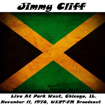 Jimmy Cliff - Live At Park West, Chicago, IL. November 11th 1978, WXRT-FM Broadcast (Remastered)