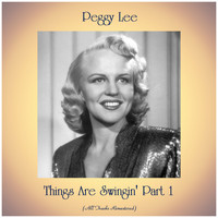 Peggy Lee - Things Are Swingin' Part 1 (Remastered 2019)