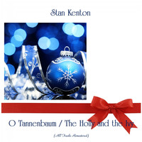 Stan Kenton - O Tannenbaum / The Holly and the Ivy (Remastered 2019)