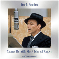 Frank Sinatra - Come Fly with Me / Isle of Capri (Remastered 2019)