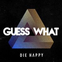 Die Happy - Guess What
