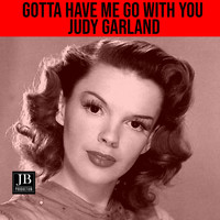 Judy Garland - Gotta Have Me Go With You