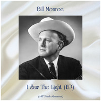 Bill Monroe - I Saw The Light (EP) (Remastered 2019)