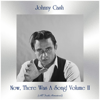 Johnny Cash - Now, There Was A Song! Volume II (Remastered 2019)
