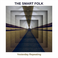 The Smart Folk - Yesterday Repeating (Explicit)