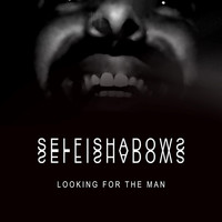 Selfishadows - Looking for the Man