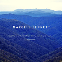 Marcell Bennett - Jesus How Wonderful Is Your Name