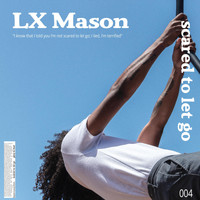 LX Mason - Scared to Let Go