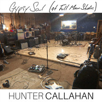 Hunter Callahan - Gypsy Soul (At Full Moon Studios)