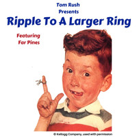Tom Rush - Ripple to a Larger Ring (feat. Far Pines)