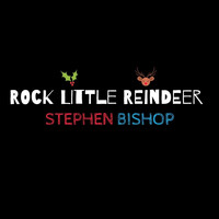 Stephen Bishop - Rock Little Reindeer
