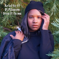 Arlette - Give It to Me
