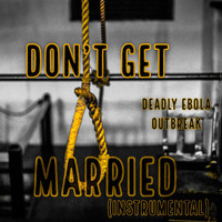 Deadly Ebola Outbreak - Don't Get Marred (Instrumental)