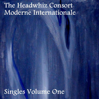 The Headwhiz Consort Moderne Internationale - Singles Volume One