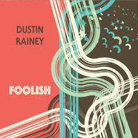 Dustin Rainey - Foolish