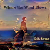 D.B. Rouse - Where the Wind Blows
