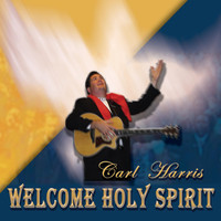 Carl Harris - Welcome Holy Spirit