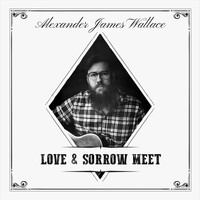 Alexander James Wallace - Love & Sorrow Meet