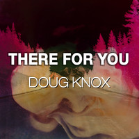 Doug Knox / - There For You