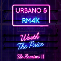 URBANO, RM4K - Worth the Price, Pt. 2 (The Remixes)