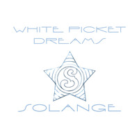 Solange - White Picket Dreams