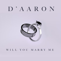 D'Aaron - Will You Marry Me