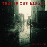 Thread the Lariat - Making Waves