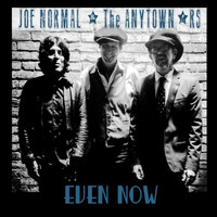 Joe Normal & The Anytown'rs - Even Now