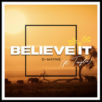 D-Wayne - Believe It (feat. Taylu)