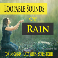 The Kokorebee Sun - Loopable Sounds of Rain (For Insomina, Deep Sleep, & Stress Relief)