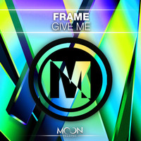 Frame - Give Me