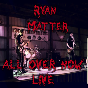 Ryan Matter - All over Now (Live)