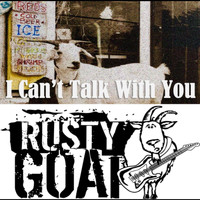 Rusty Goat - I Can't Talk with You