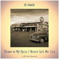 Al Smith - Tears in My Eyes / Never Let Me Go (All Tracks Remastered)