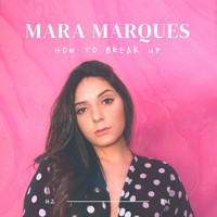 Mara Marques - How to Break Up