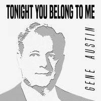 Gene Austin - Tonight You Belong to Me