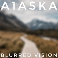 A1aska - Blurred Vision
