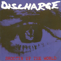 Discharge - Shootin' Up the World (Explicit)