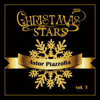 Astor Piazzolla - Christmas Stars: Astor Piazzolla, Vol. 1