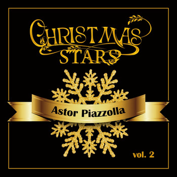 Astor Piazzolla - Christmas Stars: Astor Piazzolla, Vol. 2